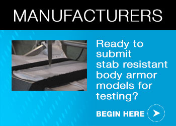 Manufacturers:  Ready to submit stab resistant body armor models for testing? Begin here.